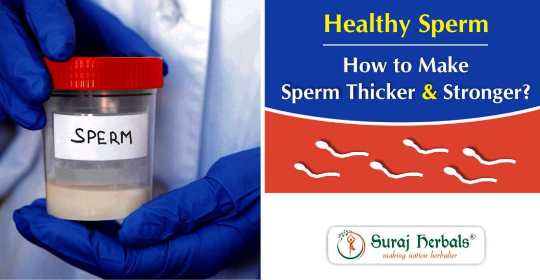 Healthy Sperm: How To Make The Sperm Thicker And Stronger